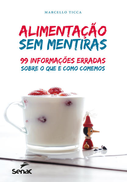 Alimentação sem mentiras. 99 informações erradas sobre o que e como comemos, livro de Marcello Ticca