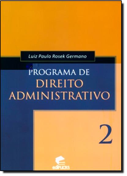 PROGRAMA DE DIREITO ADMINISTRATIVO 2, livro de LUIZ PAULO ROSEK GERMANO