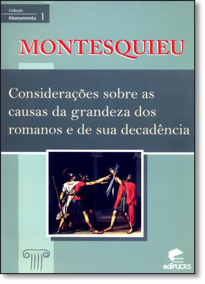 MONTESQUIEU - CONSIDERAÇÕES SOBRE AS CAUSAS DA GRADNEZA DOS ROMANOS E DE SUA DECADÊNCIA, livro de MONTESQUIEU