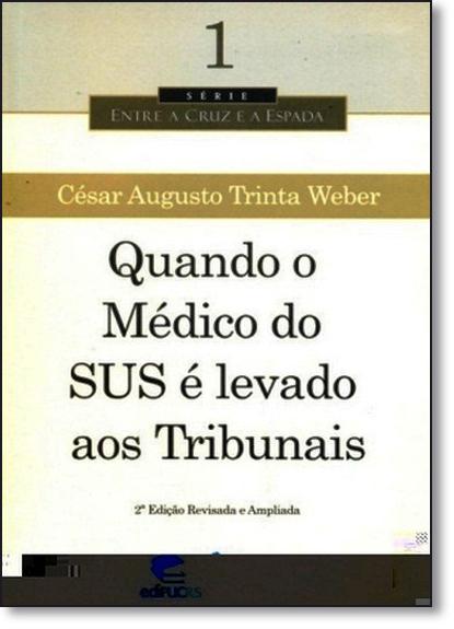 QUANDO O MÉDICO DO SUS É LEVADO AOS TRIBUNAIS, livro de CÉSAR AUGUSTO TRINTA WEBER