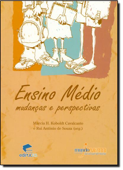 Ensino Médio: Mudanças e Perspectivas, livro de Márcia H. Koboldt Cavalcante