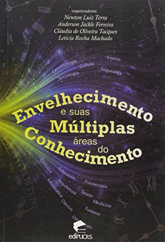 ENVELHECIMENTO E SUAS MÚLTIPLAS ÁREAS DO CONHECIMENTO, livro de NEWTON LUIZ TERRA