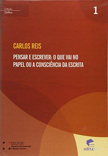 PENSAR E ESCREVER: O QUE VAI NO PAPEL DA CONSCIÊNCIA DA ESCRITA, livro de CARLOS REIS