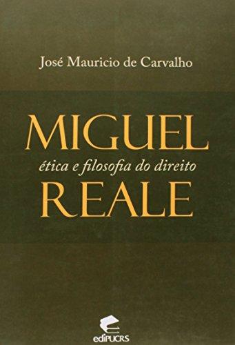 MIGUEL REALE: ÉTICA E FILOSOFIA DO DIREITO, livro de JOSÉ MAURÍCIO DE CARVALHO