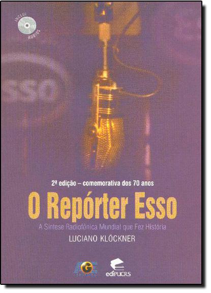 O REPÓRTER ESSO: A SÍNTESE RADIOFÔNICA MUNDIAL QUE FEZ HISTÓRIA , livro de LUCIANO KLÖCKNER