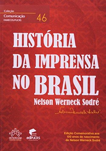 História Da Imprensa No Brasil - Coleção Comunicação. Volume 46, livro de Nelson Werneck Sodré