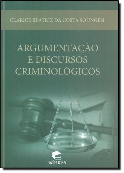 ARGUMENTAÇÃO E DISCURSOS CRIMINOLÓGICOS, livro de CLARICE BEATRIZ DA COSTA SÖHNGEN