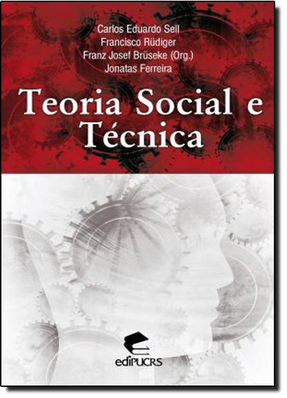 TEORIA SOCIAL E TÉCNICA, livro de FRANCISCO RÜDIGER, CARLOS EDUARDO SELL, FRANZ JOSEF BRÜSEKE, JONATAS FERREIRA
