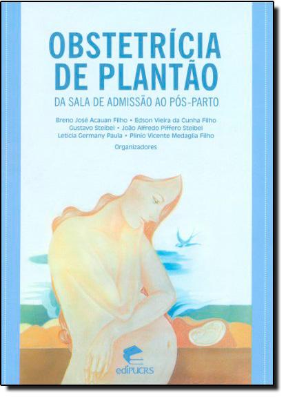 OBSTETRÍCIA DE PLANTÃO: DA SALA DE ADMISSÃO AO PÓS-PARTO, livro de BRENO JOSÉ ACAUAN FILHO