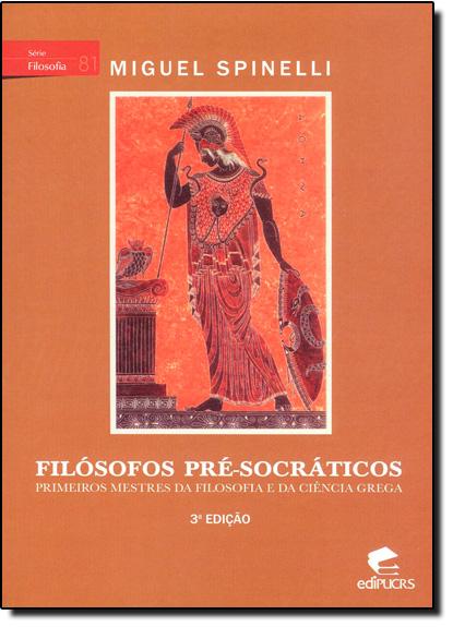 FILÓSOFOS PRÉ-SOCRÁTICOS: PRIMEIROS MESTRES DA FILOSOFIA E DA CIÊNCIA GREGA, livro de MIGUEL SPINELLI