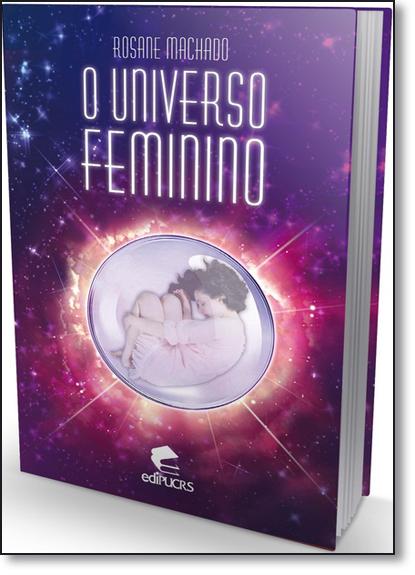 O UNIVERSO FEMININO I, livro de ROSANE MACHADO