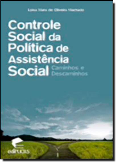 CONTROLE SOCIAL DA POLÍTICA DE AASINTÊNCIA SOCIAL CAMINHOS E DESCAMINHOS, livro de LOIVA MARA DE OLIVEIRA MACHADO
