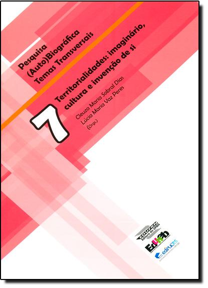Territorialidades: Imaginário, Cultura e Invenção de Si - Vol.7, livro de Cleuza Maria Sobral Dias