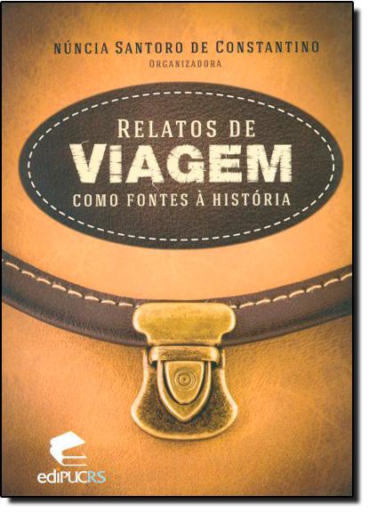RELATOS DE VIAGEM COMO FONTES À HISTÓRIA, livro de NÚNCIA SANTORO DE CONSTANTINO
