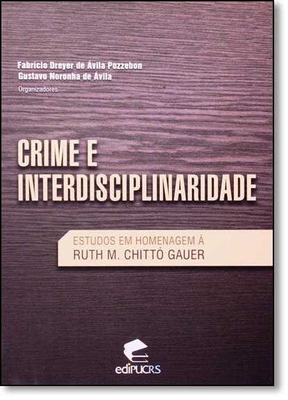 CRIME E INTERDISCIPLINARIEDADE: ESTUDOS EM HOMENAGEM A RUTH m. CHITTÓ GAUER, livro de FABRICIO DREYER DE ÁVILA POZZEBON