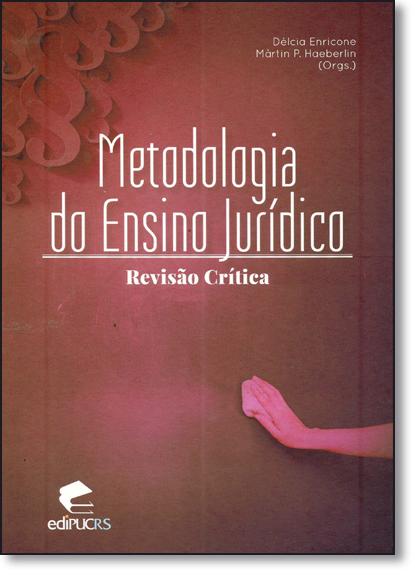 METODOLOGIA DO ENSINO JURÍDICO: REVISÃO CRÍTICA, livro de DÉLCIA ENRICONE