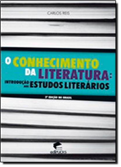 O CONHECIMENTO DA LITERATURA: INTRODUÇÃO AOS ESTUDOS LITERÁRIOS, livro de CARLOS REIS