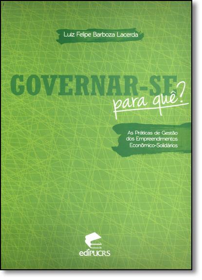 GOVERNAR-SE PARA QUÊ? - AS PRÁTICAS DE GESTÃO DOS EMPREEDIMENTOS ECONÔMICO-SOLIDARIOS, livro de LUIZ FELIPE BARBOZA LACERDA