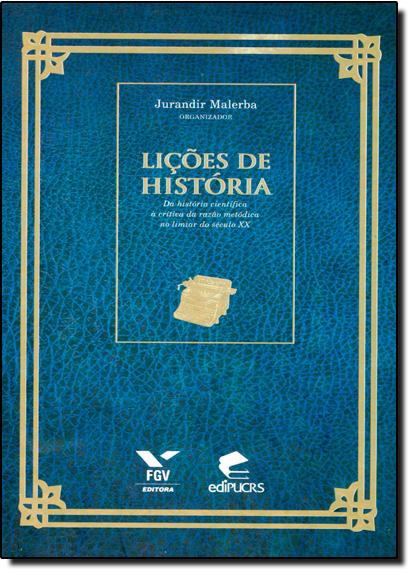 Lições de História: Da História Científica Á Crítica da Razão Metódica no Limiar do Século X X, livro de Jurandir Malerba