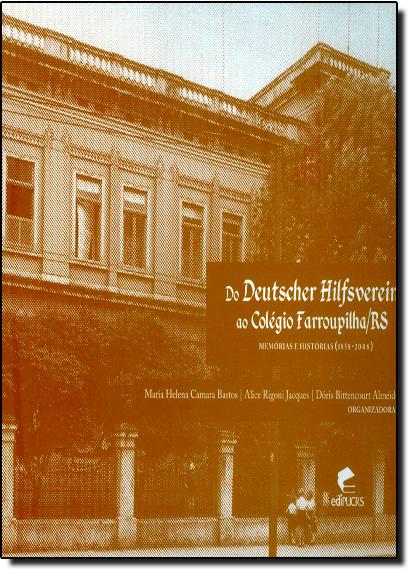 Do Deutscher Hilfsverein ao Colégio Farroupilha - Rs: Memória e Histórias 1858 - 2008, livro de Maria Helena Camara Bastos