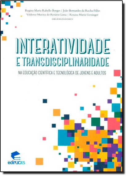 Interatividade e Transdisciplinaridade: Na Educação Científica e Tecnológica de Jovens e Adultos, livro de Regina Maria Rabello Borges