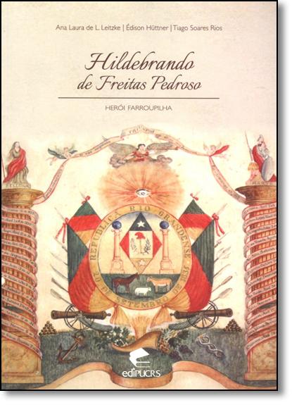 HILDEBRANDO DE FREITAS PEDROSO: HERÓI FARROUPILHA, livro de ANA LAURA DE L. LEITZKE