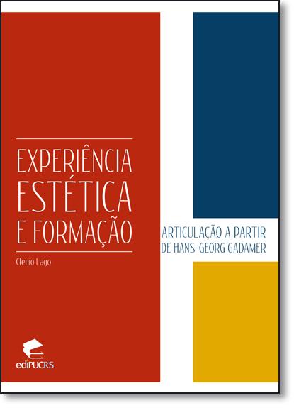 Experiência Estética e Formação: Articulação a Partir de Hans-georg Gadamer, livro de Clênio Lago