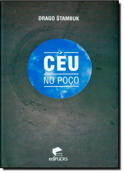 CÉU NO POÇO, livro de DRAGO STAMBUK