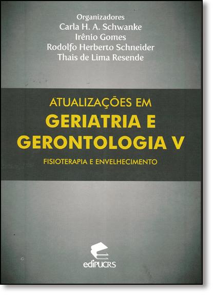 ATUALIZAÇÕES EM GERIATRIA E GERONTOLOGIA V: FISIOTERAPIA E ENVELHECIMENTO, livro de CARLA H. A. SCHWANKE