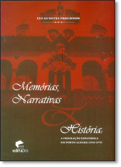 MEMÓRIAS, NARRATIVAS HISTÓRIA: A IMIGRAÇÃO ESPANHOLA EM PORTO ALEGRE  (1940-1970), livro de LUCAS NEVES PROCHNOW