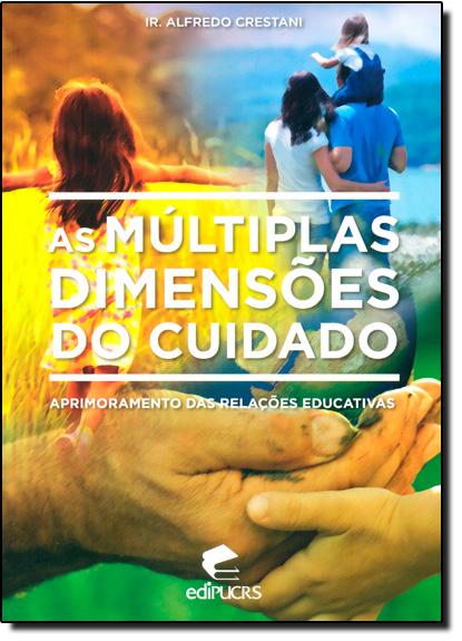 AS MULTIPLAS DIMENSÕES DO CUIDADO APRIMORAMENTO DAS RELAÇÕES EDUCATIVAS, livro de IR. ALFREDO CRESTANI