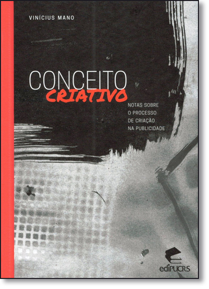 CONCEITO CRIATIVO - NOTAS SOBRE O PROCESSO DE CRIAÇÃO NA PUBLICIDADE, livro de VINICIOS MANO