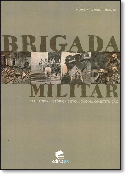 BRIGADA MILITAR TRAGETÓRIA E EVOLUÇÃO NA CONSTITUIÇÃO, livro de MOACIR ALMEIDA SIMÕES