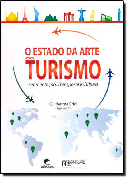 O ESTADO DA ARTE DO TURISMO SEGMENTAÇÃO, TRANSPORTE E CULTURA, livro de GUILHERME BRIDI