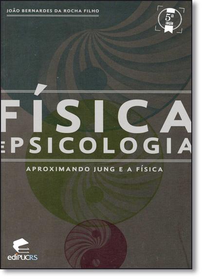FÍSICA E PSICOLOGIA APROXIMANDO JUNG E A FÍSICA , livro de JOÃO BERNARDES DA ROCHA FILHO