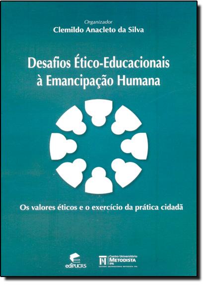 DESAFIOS ÉTICO-EDUCACIONAIS À EMANCIPAÇÃO HUMANA, livro de CLEMILDO ANACLETO DA SILVA