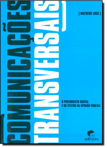 COMUNICAÇÕES TRANSVERSAIS: O PRECONCEITO DIGITAL E OS EFEITOS NA OPINIÃO PÚBLICA, livro de MATHEUS LOCK