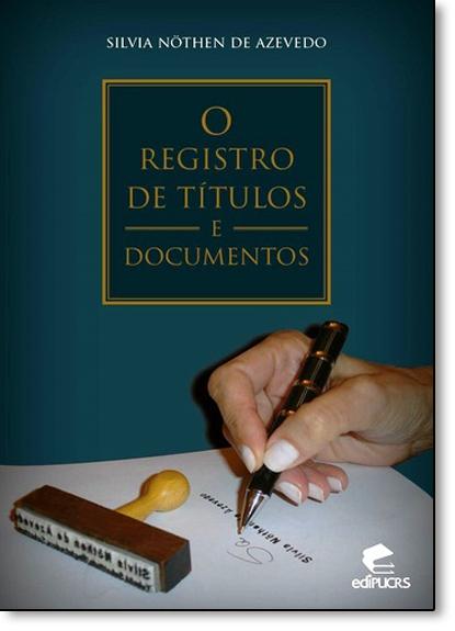 O REGISTRO DE TÍTULOS E DOCUMENTOS, livro de SÍLVIA NÖTHEN DE AZEVEDO