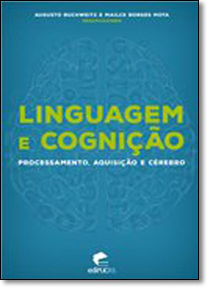 LINGUAGEM E COGNIÇÃO: PROCESSAMENTO, AQUISIÇÃO E CÉREBRO, livro de AUGUSTO BUCHWEITZ, MAILCE BORGES MOTA
