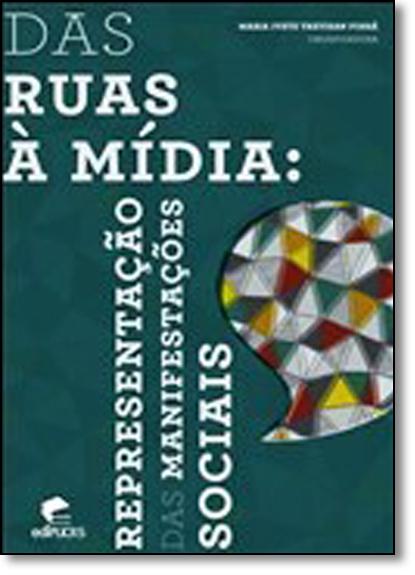 DAS RUAS À MÍDIA: REPRESENTAÇÃO DAS MANIFESTAÇÕES SOCIAIS, livro de MARIA IVETE TREVISAN FOSSÁ