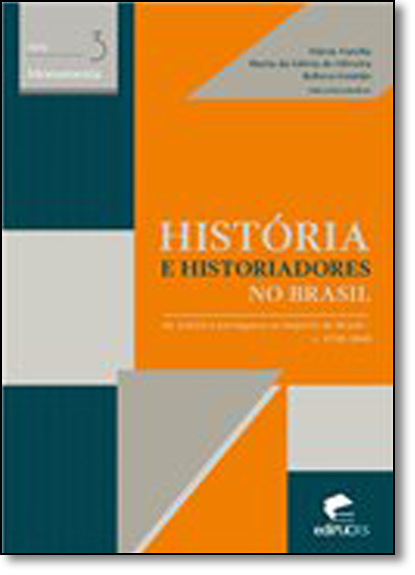 HISTÓRIA E HISTORIADORES NO BRASIL DA AMÉRICA PORTUGUESA AO IMPÉRIO DO BRASIL - C. 1730-1860, livro de FLAVIA VARELLA