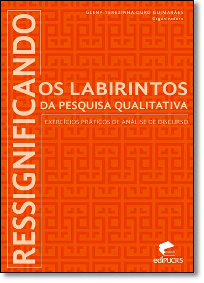 RESSIGNIFICANDO OS LABIRINTOS DA PESQUISA QUALITATIVA: EXERCÍCIOS PRÁTICOS DE ANÁLISE DE DISCURSO, livro de GLENY TEREZINHA DURO GUIMARÃES