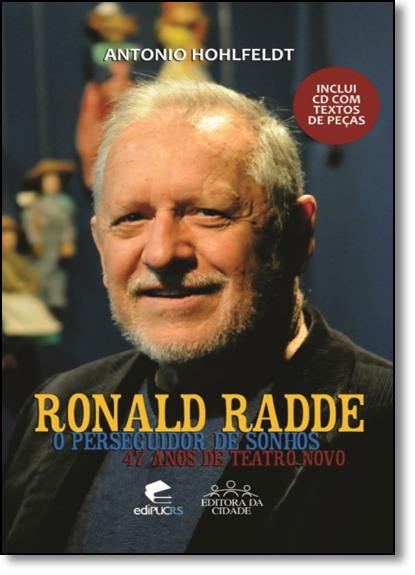 RONALD RADDE O PERSEGUIDOR DE SONHOS 47 ANOS DE TEATRO NOVO, livro de ANTONIO HOHLFELDT