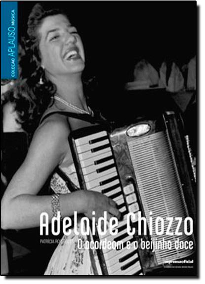 Coleção Aplauso Música Adelaide Chiozzo: o acordeon e o beijinho, livro de Patrícia Rodrigues