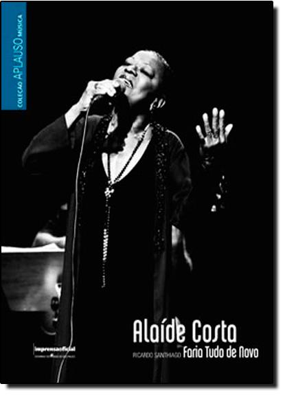 Coleção Aplauso Música: Alaíde Costa: faria tudo de novo, livro de Ricardo Santhiago