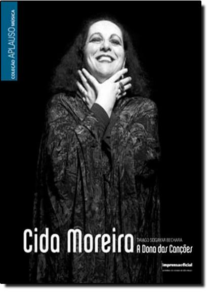 Cida Moreira : A Dona das Canções - Coleção Aplauso Música, livro de Thiago Sogayar Bechara