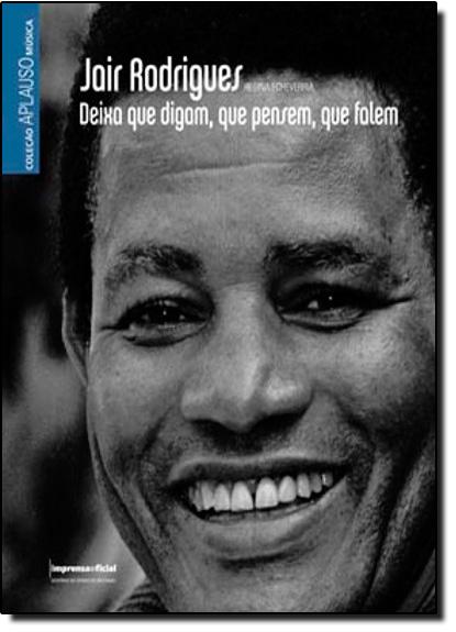 Jair Rodrigues: Deixa que Digam,que Pensem,que Falem - Coleção Aplauso Música, livro de Regina Echeverria