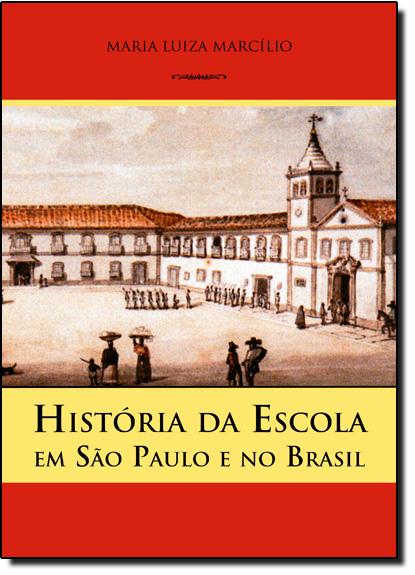 História da Escola em São Paulo e no Brasil - 2ª edição, livro de MARCÍLIO, Maria Luiza