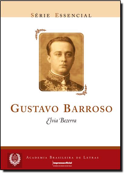 Gustavo Barroso - Coleção Série Essencial nº 05, livro de Elvia Bezerra