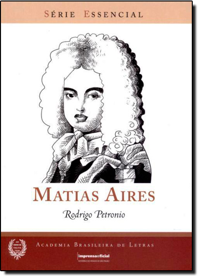 Matias Aires - Coleção Série Essencial nº 52, livro de PETRÔNIO,  Rodrigo